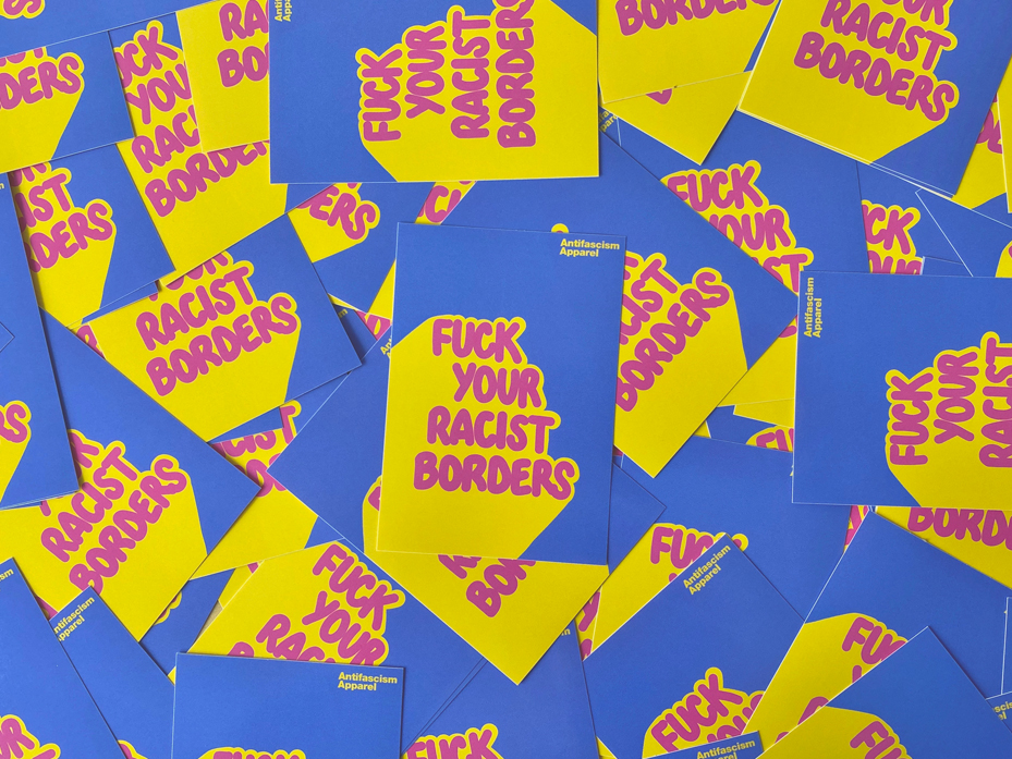 FUCK YOUR RACIST BORDERS - Stickers